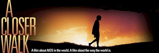 A Closer Walk. A Film about AIDS in the world. A film about the way the world is.